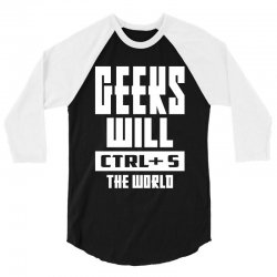 Geeks Will CTRL + S The World 3/4 Sleeve Shirt | Artistshot
