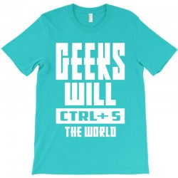 Geeks Will CTRL + S The World T-Shirt | Artistshot