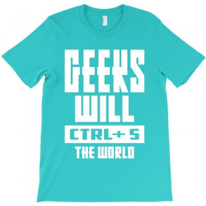 Geeks Will Ctrl + S The World T-shirt Designed By Cidolopez