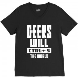 Geeks Will CTRL + S The World V-Neck Tee | Artistshot