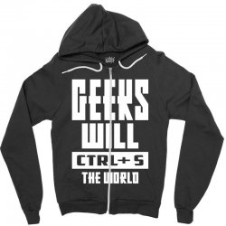 Geeks Will CTRL + S The World Zipper Hoodie | Artistshot