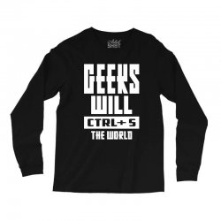 Geeks Will CTRL + S The World Long Sleeve Shirts | Artistshot