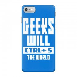 Geeks Will CTRL + S The World iPhone 7 Case | Artistshot