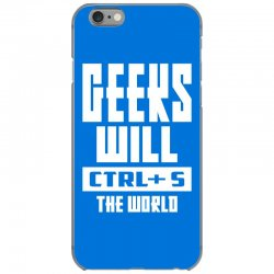 Geeks Will CTRL + S The World iPhone 6/6s Case | Artistshot