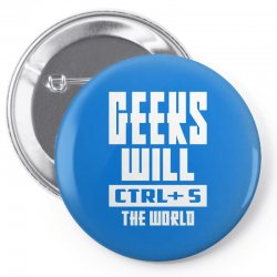 Geeks Will CTRL + S The World Pin-back button | Artistshot