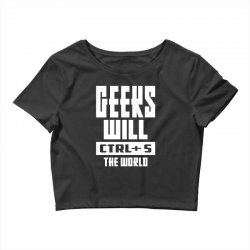 Geeks Will CTRL + S The World Crop Top | Artistshot