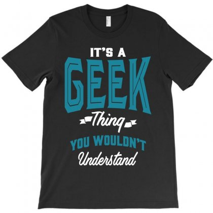 It's A Geek Thing T-shirt Designed By Cidolopez