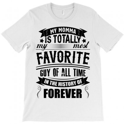 My Momma Totally Most Favorite History Forever T-shirt Designed By Designbysebastian