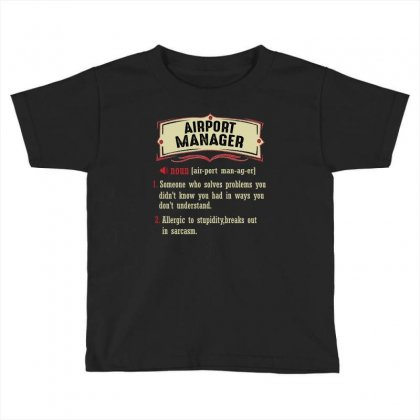 Airport Manager Dictionary Term Sarcastic Toddler T-shirt Designed By Wizarts