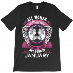 january all women are created equal but only the best are born in T-Shirt   Artistshot