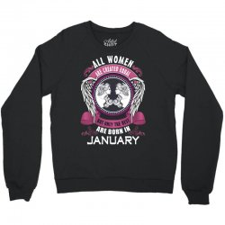 january all women are created equal but only the best are born in Crewneck Sweatshirt   Artistshot