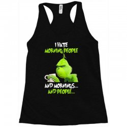 the grinch i hate morning people and mornings and people Racerback Tank | Artistshot
