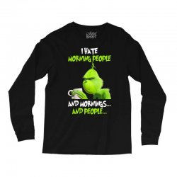 the grinch i hate morning people and mornings and people Long Sleeve Shirts | Artistshot