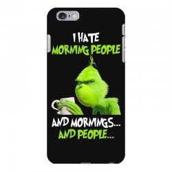 the grinch i hate morning people and mornings and people iPhone 6 Plus/6s Plus Case | Artistshot