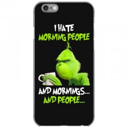the grinch i hate morning people and mornings and people iPhone 6/6s Case | Artistshot