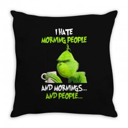 the grinch i hate morning people and mornings and people Throw Pillow | Artistshot
