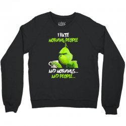 the grinch i hate morning people and mornings and people Crewneck Sweatshirt | Artistshot