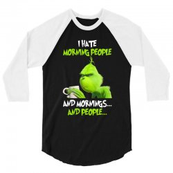 the grinch i hate morning people and mornings and people 3/4 Sleeve Shirt | Artistshot