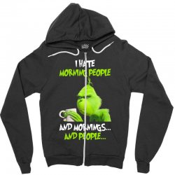 the grinch i hate morning people and mornings and people Zipper Hoodie | Artistshot
