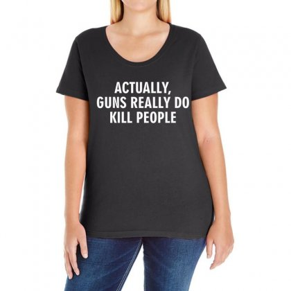 Actually Guns Really Do Kill People (white) Ladies Curvy T-shirt Designed By Black White