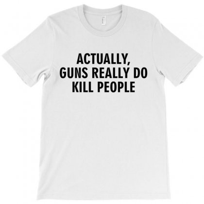 Actually Guns Really Do Kill People T-shirt Designed By Black White