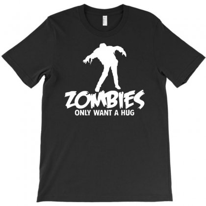 Zombies Only Want A Hug Bad Taste Haloween Zombie Pop Culture Gift T-shirt Designed By Mdk Art
