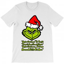 maybe christmas grinch T-Shirt | Artistshot
