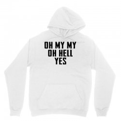 oh my my oh hell yes for light Unisex Hoodie | Artistshot