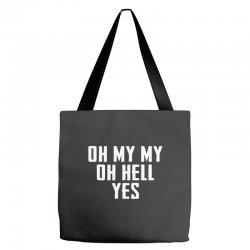 oh my my oh hell yes for dark Tote Bags | Artistshot