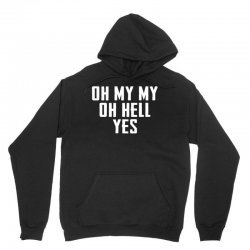 oh my my oh hell yes for dark Unisex Hoodie | Artistshot