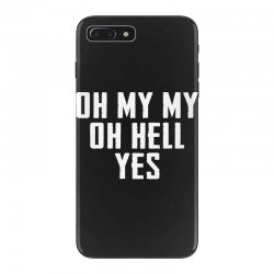 oh my my oh hell yes for dark iPhone 7 Plus Case | Artistshot