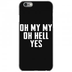 oh my my oh hell yes for dark iPhone 6/6s Case | Artistshot