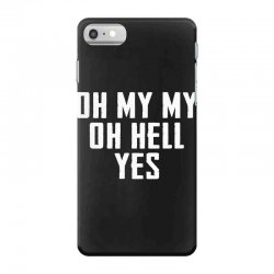 oh my my oh hell yes for dark iPhone 7 Case | Artistshot