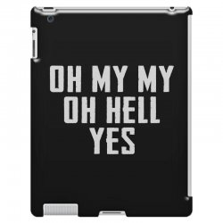 oh my my oh hell yes for dark iPad 3 and 4 Case | Artistshot