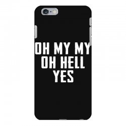 oh my my oh hell yes for dark iPhone 6 Plus/6s Plus Case | Artistshot