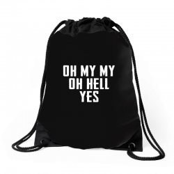 oh my my oh hell yes for dark Drawstring Bags | Artistshot