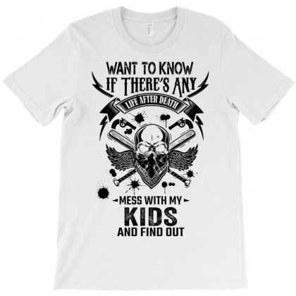 Life After Death Mess With My Kids T-shirt Designed By Designbysebastian