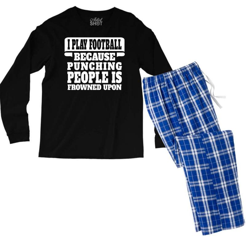 4f7cb06ed Custom I Play Football Because Punching People Is Frowned Upon Men's Long  Sleeve Pajama Set By Tshiart - Artistshot