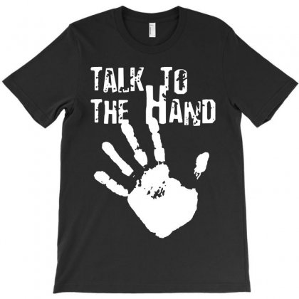 Talk To The Hand T-shirt Designed By Luisother