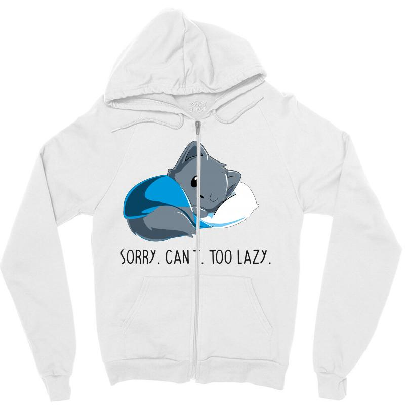 9f4f54e6c Custom Sorry. Can't. Too Lazy. Zipper Hoodie By Wizarts - Artistshot