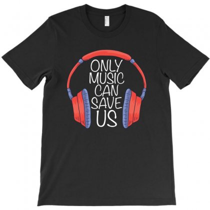 Only Music Can Save Us T-shirt Designed By Omer Acar