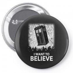 i want to believe tardis for dark Pin-back button | Artistshot