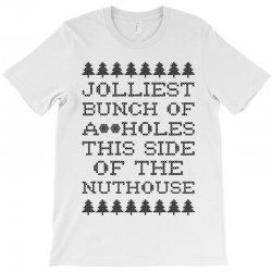 jolliest bunch of assholes this side of the nuthouse T-Shirt | Artistshot