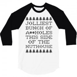 jolliest bunch of assholes this side of the nuthouse 3/4 Sleeve Shirt | Artistshot