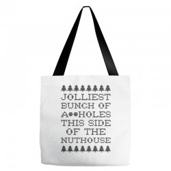 jolliest bunch of assholes this side of the nuthouse Tote Bags | Artistshot