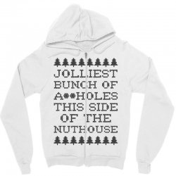 jolliest bunch of assholes this side of the nuthouse Zipper Hoodie | Artistshot