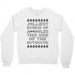 jolliest bunch of assholes this side of the nuthouse Crewneck Sweatshirt | Artistshot