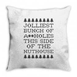 jolliest bunch of assholes this side of the nuthouse Throw Pillow | Artistshot
