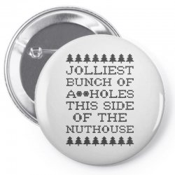 jolliest bunch of assholes this side of the nuthouse Pin-back button | Artistshot