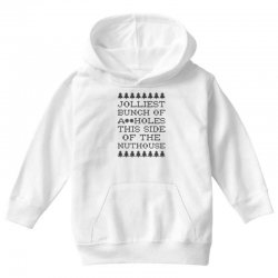 jolliest bunch of assholes this side of the nuthouse Youth Hoodie | Artistshot
